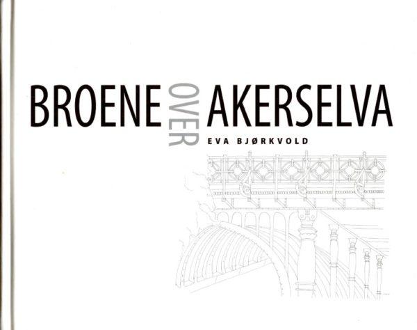 Broene over Akerselva. Bok av Eva Bjørkvold.