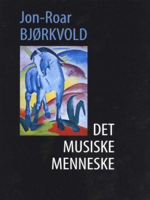 Det musiske menneske av Jon-Roar Bjørkvold