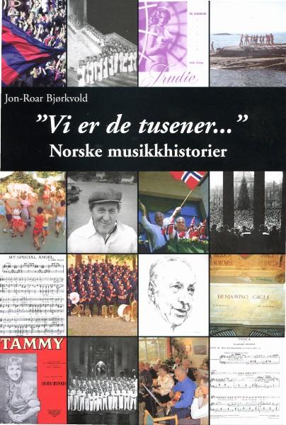 """""""Vi er de tusener..."""" - Norske Musikkhistorier av Jon-Roar Bjørkvold"""
